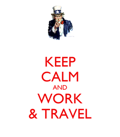 Poster: KEEP CALM AND WORK & TRAVEL