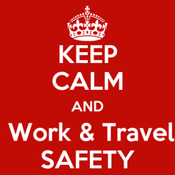 Poster: KEEP CALM AND  Work & Travel SAFETY