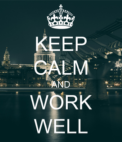 Poster: KEEP CALM AND WORK WELL