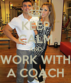 Poster: KEEP CALM AND WORK WITH A COACH