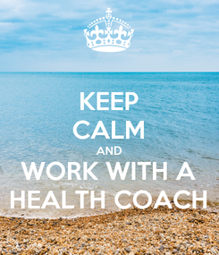 Poster: KEEP CALM AND WORK WITH A HEALTH COACH