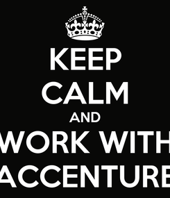 Poster: KEEP CALM AND WORK WITH ACCENTURE