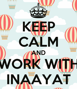 Poster: KEEP CALM AND WORK WITH INAAYAT