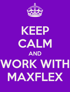 Poster: KEEP CALM AND WORK WITH MAXFLEX
