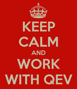 Poster: KEEP CALM AND WORK WITH QEV