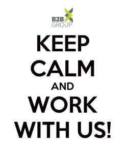 Poster: KEEP CALM AND WORK WITH US!