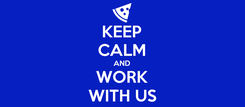 Poster: KEEP CALM AND WORK WITH US