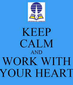 Poster: KEEP CALM AND WORK WITH YOUR HEART