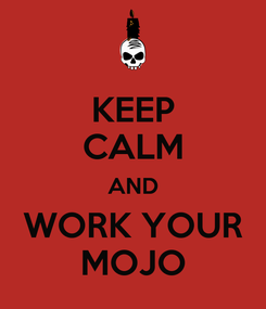 Poster: KEEP CALM AND WORK YOUR MOJO