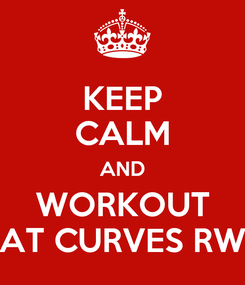 Poster: KEEP CALM AND WORKOUT AT CURVES RW