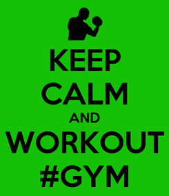 Poster: KEEP CALM AND WORKOUT #GYM