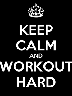 Poster: KEEP CALM AND WORKOUT HARD