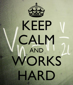 Poster: KEEP CALM AND WORKS HARD