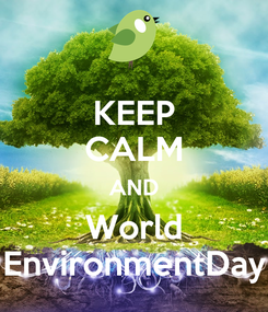 Poster: KEEP CALM AND World EnvironmentDay