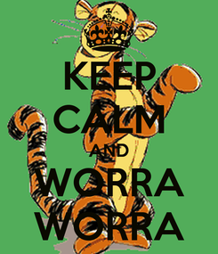 Poster: KEEP CALM AND WORRA WORRA