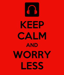 Poster: KEEP CALM AND WORRY LESS