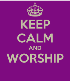 Poster: KEEP CALM AND WORSHIP
