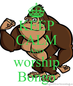 Poster: KEEP CALM AND worship Bongo