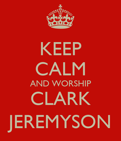 Poster: KEEP CALM AND WORSHIP CLARK JEREMYSON