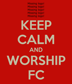 Poster: KEEP CALM AND WORSHIP FC