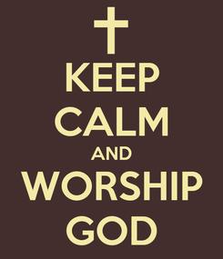 Poster: KEEP CALM AND WORSHIP GOD