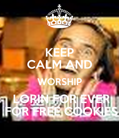 Poster: KEEP CALM AND WORSHIP  LORIN FOR EVER  FOR FREE COOKIES