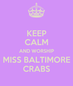 Poster: KEEP CALM AND WORSHIP MISS BALTIMORE CRABS