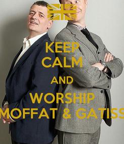Poster: KEEP CALM AND WORSHIP MOFFAT & GATISS