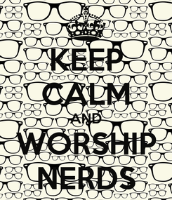 Poster: KEEP CALM AND WORSHIP NERDS