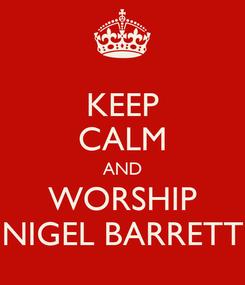 Poster: KEEP CALM AND WORSHIP NIGEL BARRETT