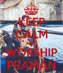 Poster: KEEP CALM AND WORSHIP PRAMAN