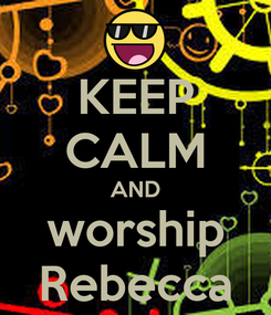 Poster: KEEP CALM AND worship Rebecca