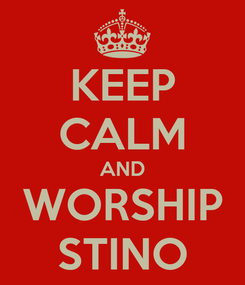 Poster: KEEP CALM AND WORSHIP STINO