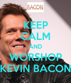 Poster: KEEP CALM AND WORSHOP KEVIN BACON