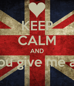 Poster: KEEP CALM AND Would you give me a chance