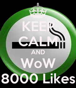 Poster: KEEP CALM AND WoW 8000 Likes