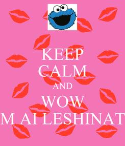Poster: KEEP CALM AND WOW M AI LESHINAT