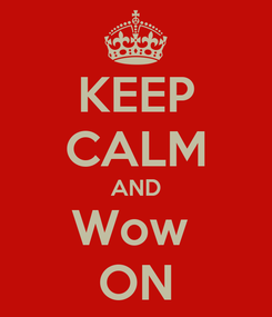 Poster: KEEP CALM AND Wow  ON