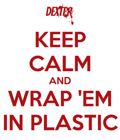 Poster: KEEP CALM AND WRAP 'EM IN PLASTIC