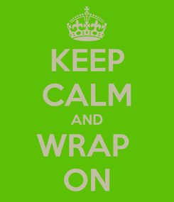 Poster: KEEP CALM AND WRAP  ON