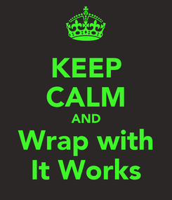Poster: KEEP CALM AND Wrap with It Works