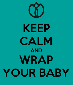 Poster: KEEP CALM AND WRAP YOUR BABY