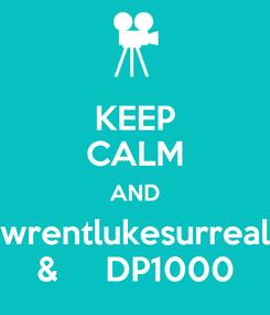 Poster: KEEP CALM AND wrentlukesurreal &     DP1000