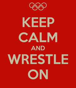 Poster: KEEP CALM AND WRESTLE ON