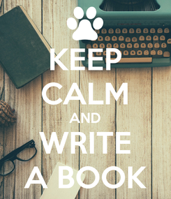 Poster: KEEP CALM AND WRITE A BOOK