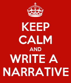 Poster: KEEP CALM AND WRITE A  NARRATIVE