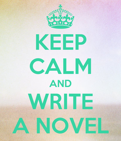 Poster: KEEP CALM AND WRITE A NOVEL