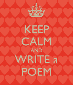 Poster: KEEP CALM AND WRITE a POEM