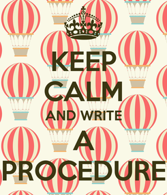 Poster: KEEP CALM AND WRITE A PROCEDURE