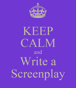 Poster: KEEP CALM and Write a Screenplay